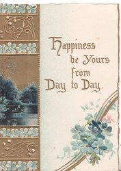 HAPPINESS BE YOURS FROM DAY TO DAY in gilt above forget-me-nots right, rural blue & gilt design left,