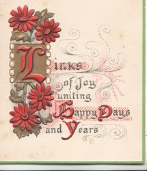 LINKS OF JOY UNITING HAPPY DAYS AND YEARS (illuminated) stylized red daisies