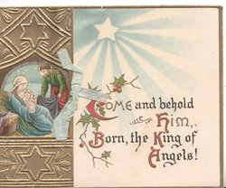 COME AND BEHOLD HIM BORN, THE KING OF ANGELS , illuminated, nativity scene, Madonna & child, wise man, gilt & blue stars