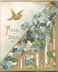 FAIR DAYS in gilt left under flying gilt bird, forget-me-nots & gilt perforated design right & below