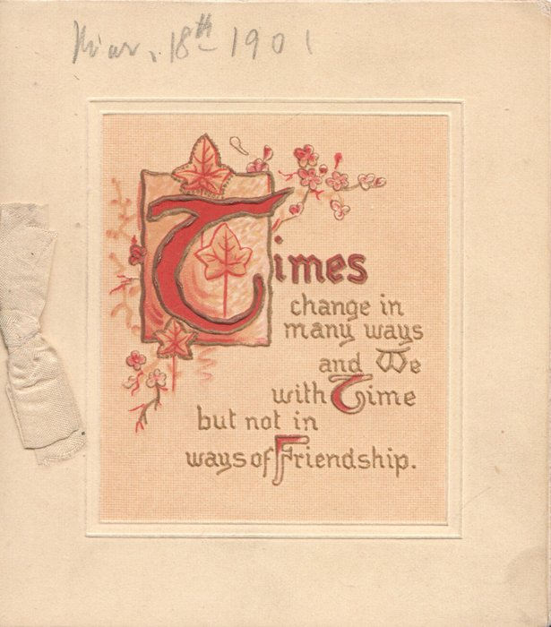 TIMES CHANGE (T illuminated) IN MANY WAYS AND WE WITH TIME BUT NOT IN WAYS OF FRIENDSHIP. on plaques with stylized ivy