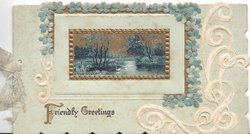 FRIENDLY GREETINGS(F & G illuminated) watery rural moonlit scene in blue, gilt  & forget-me-nots surround