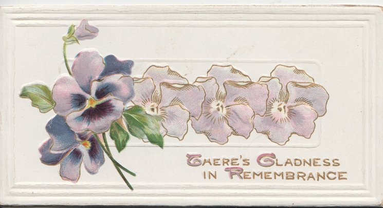 THERE'S GLADNESS IN REMEMBRANCE in gilt below purple pansies