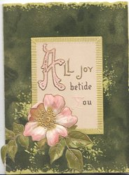 ALL JOY BETIDE YOU(Y very faint) on yellow margined plaque above wild rose, deep green background