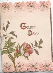 GOLDEN DAYS (G & GD illuminated) above wild rose, stylysed pink top & bottom floral design