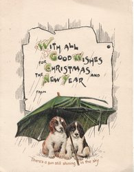WITH ALL GOOD WISHES FOR CHRISTMAS AND THE NEW YEAR   FROM  inset of 2 dogs sitting under umbrella, verse