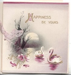 HAPPINESS BE YOURS in gilt above 2 swans on lake in evening, winter willows left, violets below