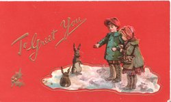 TO GREET YOU in gilt left, 2 children stand right looking left at 2 rabbits seated on snow