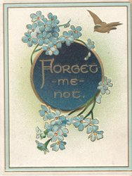 FORGET ME NOT in gilt on circular blue plaque surrounderd by forget-me-nots, bird flies top right