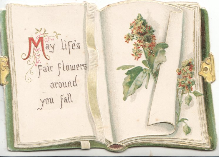 MAY LIFE'S FAIR FLOWERS AROUND YOU FALL on left leaf of book design, 2 sprigs of mignonette on folded leaves of book