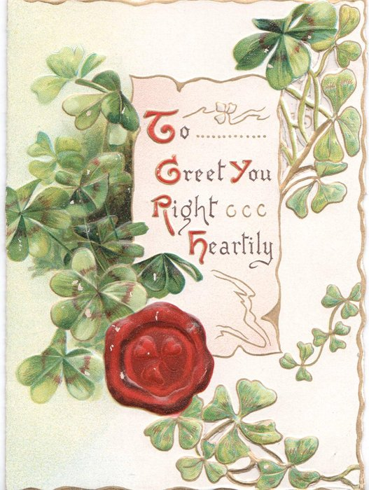 TO GREET YOU RIGHT HEARTILY on parchment, surrounded by clovers, stamp seal of clover