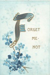 FORGET ME NOT gilt illuminated letters above forget-me-nots