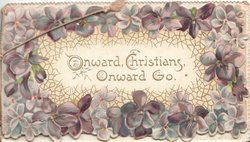 ONWARD CHRISTIANS, ONWARD GO(illuminated) centrally between rows of violets