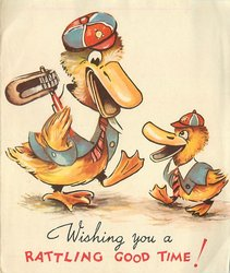 WISHING YOU A RATTLING GOOD TIME! 2 dressed ducks, older duck holds noise maker