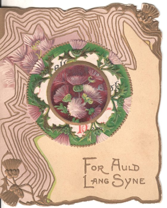 FOR AULD LANG SYNE in gilt below very complex purple, green & gilt design purple thistles central & around