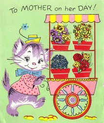 TO MOTHER ON HER DAY! dressed cat pushed cart of die cut- potted flowers