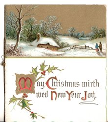MAY CHRISTMAS MIRTH MED NEW YEAR JOY illuminated letters and holly, rural scene above