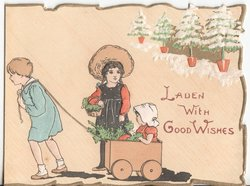 LADEN WITH GOOD WISHES one child pulls another in wagon, third child to side