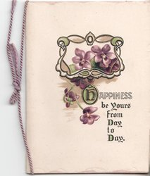 HAPPINESS BE YOURS FROM DAY TO DAY (illuminated letters) violets and decorative design