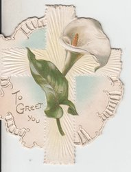 TO GREET YOU in gilt left, lily and leaf in front of crucifix