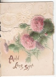 AULD LANG SYNE (A,L &S illuminated)  in gilt below thistles & white embossed design