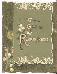 THERE'S GLADNESS IN REMEMBRANCE in white on small green top flap, ivy above & below, lilies of the valley & YOURS EVER in gilt on larger green back flap