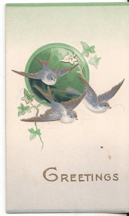 GREETINGS in gilt, 3 bluebirds of happiness fly out of circular green inst, scant ivy leaves