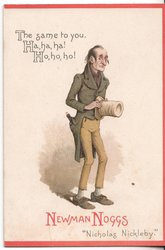 "Dickens characters, NEWMAN NOGGS ""NICHOLAS NICKLEBY"" THE SAME TO YOU. HA, HA,HA! HO, HO, HO!"