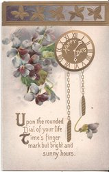 HAPPY DAYS in white on clock-face, violets left, stylised gilt design at top, UPON THE ROUNDED....SUNNY HOURS