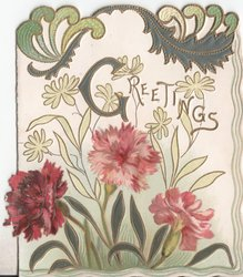 GREETINGS in gilt (G illuminated) pink and red carnations underneath