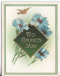 TO GREET YOU in gilt surrounded by blue cornflowers, robin in flight above