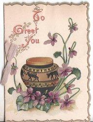 TO GREET YOU (T, G & Y illuminated) ornate vase behind violets, narrow gilt & pale green marginal design