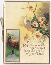 MAY THE SUNSHINE NE'ER DEPART FROM THE GARDEN OF YOUR HEART rural inset, roses above