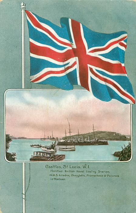 large union jack above inset CASTRIES, ST. LUCIA W.I., FORTIFIED BRITISH COALING STATION H.M.S. ARIADNE, CHARYBDIS, PROMETHEUS & PELORUS IN HARBOUR