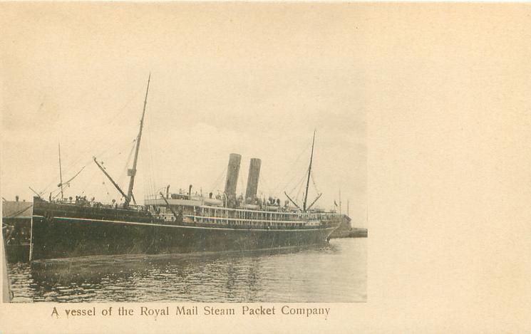 A VESSEL OF THE ROYAL MAIL STEAM PACKET COMPANY
