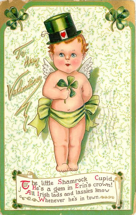 THE LITTLE SHAMROCK CUPID, HE'S A GEM IN ERIN'S CROWN! ALL IRISH LADS AND LASSIES KNOW WHENEVER HE'S IN TOWN