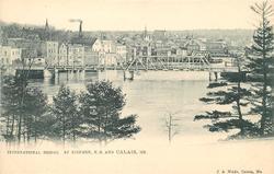 INTERNATIONAL BRIDGE, ST. STEPHEN, N.B. AND CALAIS, ME.