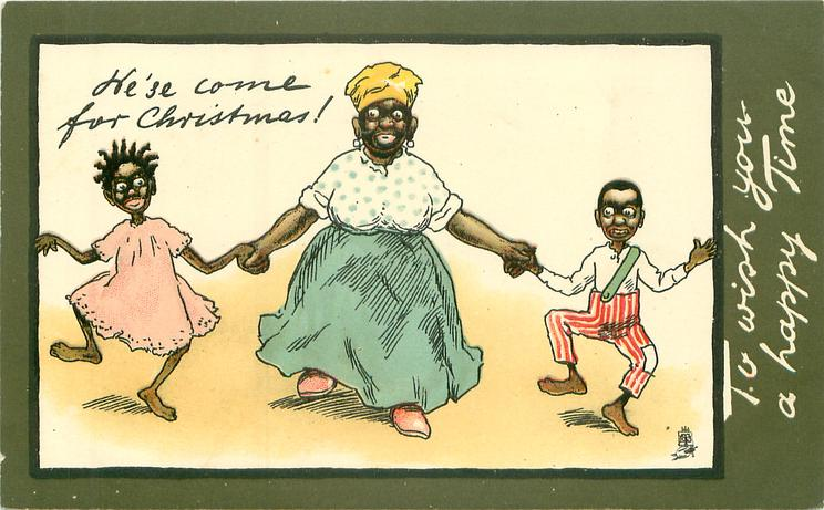 TO WISH YOU A HAPPY TIME, WE'SE COME FOR CHRISTMAS!  mama in middle between dancing boy & girl