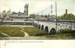 LEHIGH VALLEY STATION AND THE VIADUCT