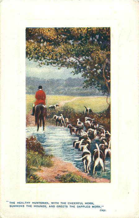 """""""THE HEALTHY HUNTSMEN WITH THE CHEERFUL HORN, SUMMONS THE HOUNDS, AND GREETS THE DAPPLED MORN"""""""