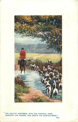 """THE HEALTHY HUNTSMEN WITH THE CHEERFUL HORN, SUMMONS THE HOUNDS, AND GREETS THE DAPPLED MORN"""