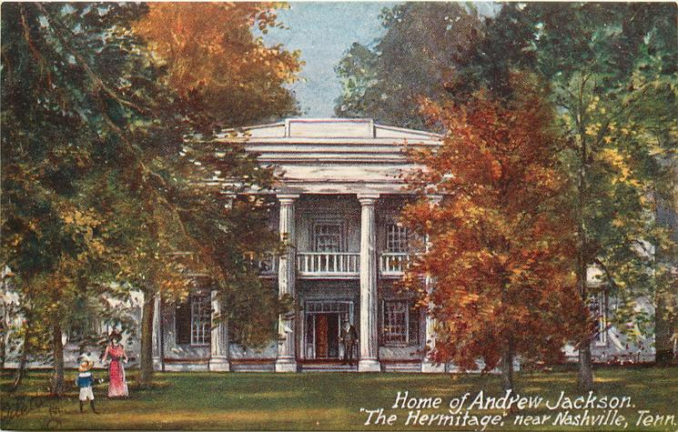 HOME OF ANDREW JACKSON, THE HERMITAGE NEAR NASHVILLE, TENN