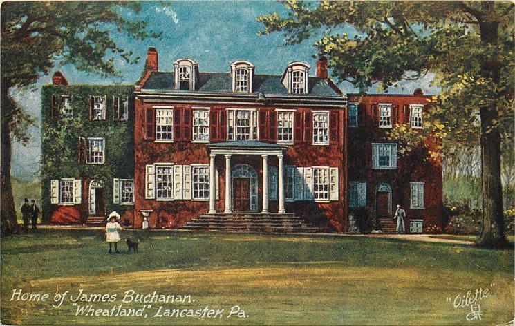 HOME OF JAMES BUCHANAN, WHEATLAND, LANCASTER, P.A.