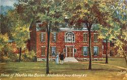HOME OF MARTIN VAN BUREN, KINDERHOOK (NEAR ALBANY) N.Y.