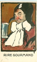 RIRE GOURMAND  smiling man with large white bow tie, black cap, brown coat, drinking from tankard, facing half left looking front