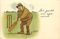 IT'S QUITE AN AGE SINCE  elderly batsman