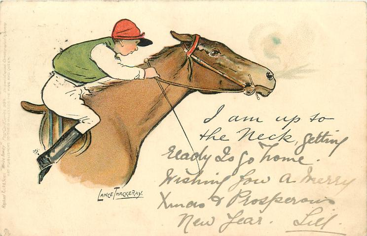 I AM UP TO THE NECK  jockey bends low on horses neck in a race