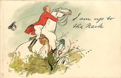 I AM UP TO THE NECK  huntsman cluthches neck of his horse during a jump, fox-hunting