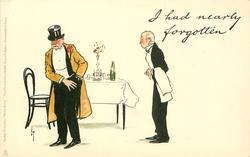 I HAD NEARLY FORGOTTEN  waiter anxious for payment