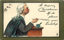 A MERRY CHRISTMAS  IF IT PLEASE YOUR LUDSHIP  lawyer holds quill pen, faces right